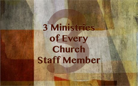 3 Ministries of Every Church Staff Member