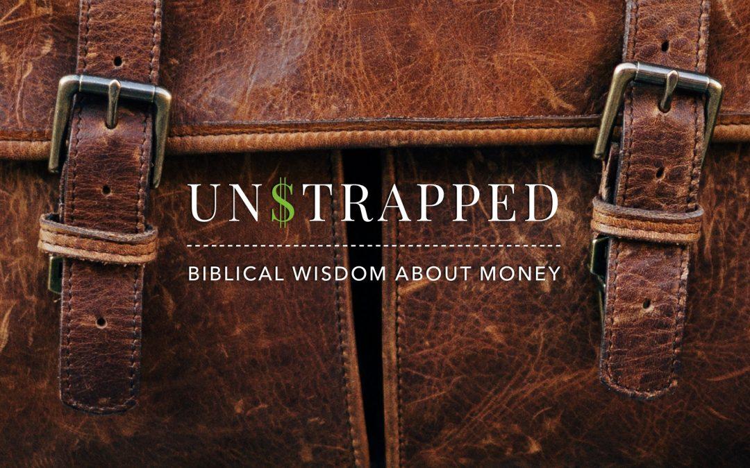 Sermon Series: UN$TRAPPED – Biblical Wisdom About Money