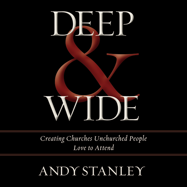 Deep & Wide by Andy Stanley