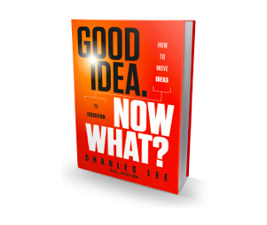 Good Idea. Now What? Charles Lee Helps Answer This Question