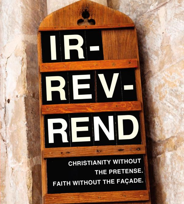 Ir-rev-rend: Christianity Without the Pretense