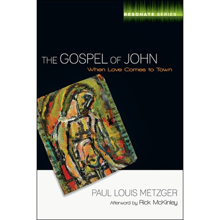 When Love Comes to Town – Paul Louis Metzger on John's Gospel
