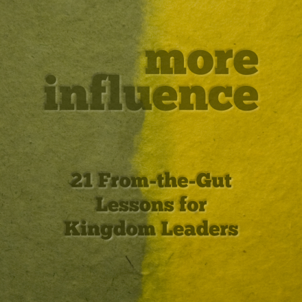 More Influence: 21 From-the-Gut Lessons for Kingdom Leaders