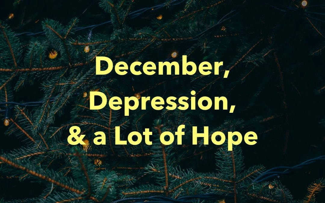 SERMON NOTES: December, Depression, and a Lot of Hope (A Christmas Message)