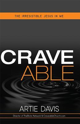 Are You Craveable? Is the Jesus In You Irresistible?