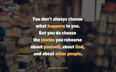 You Choose What Stories You Rehearse