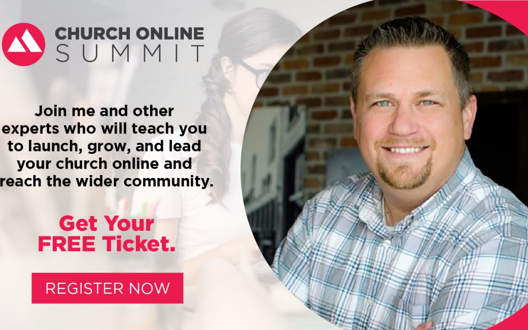 The Church Online Summit (Free Ticket) + 12 More Resources for Leading Through a Pandemic