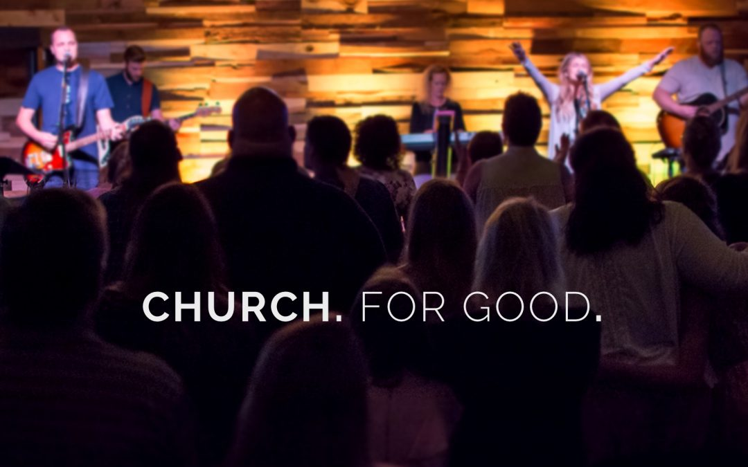Sermon Series on the Church – Church. For Good.