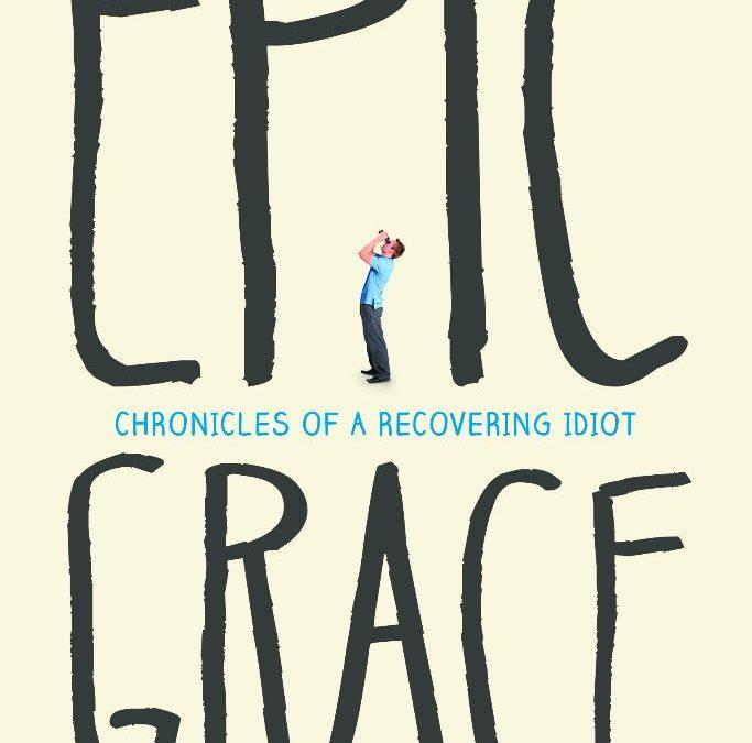 Grace That is Really Grace Is EPIC Grace