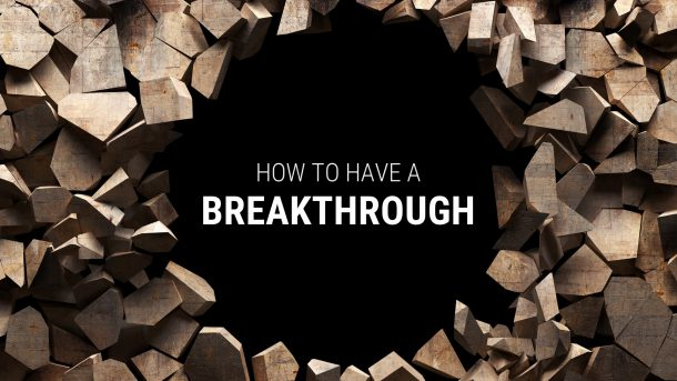 How to Have a Breakthrough