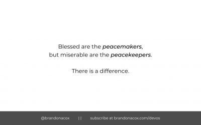 Be a Peacemaker, not a Peacekeeper