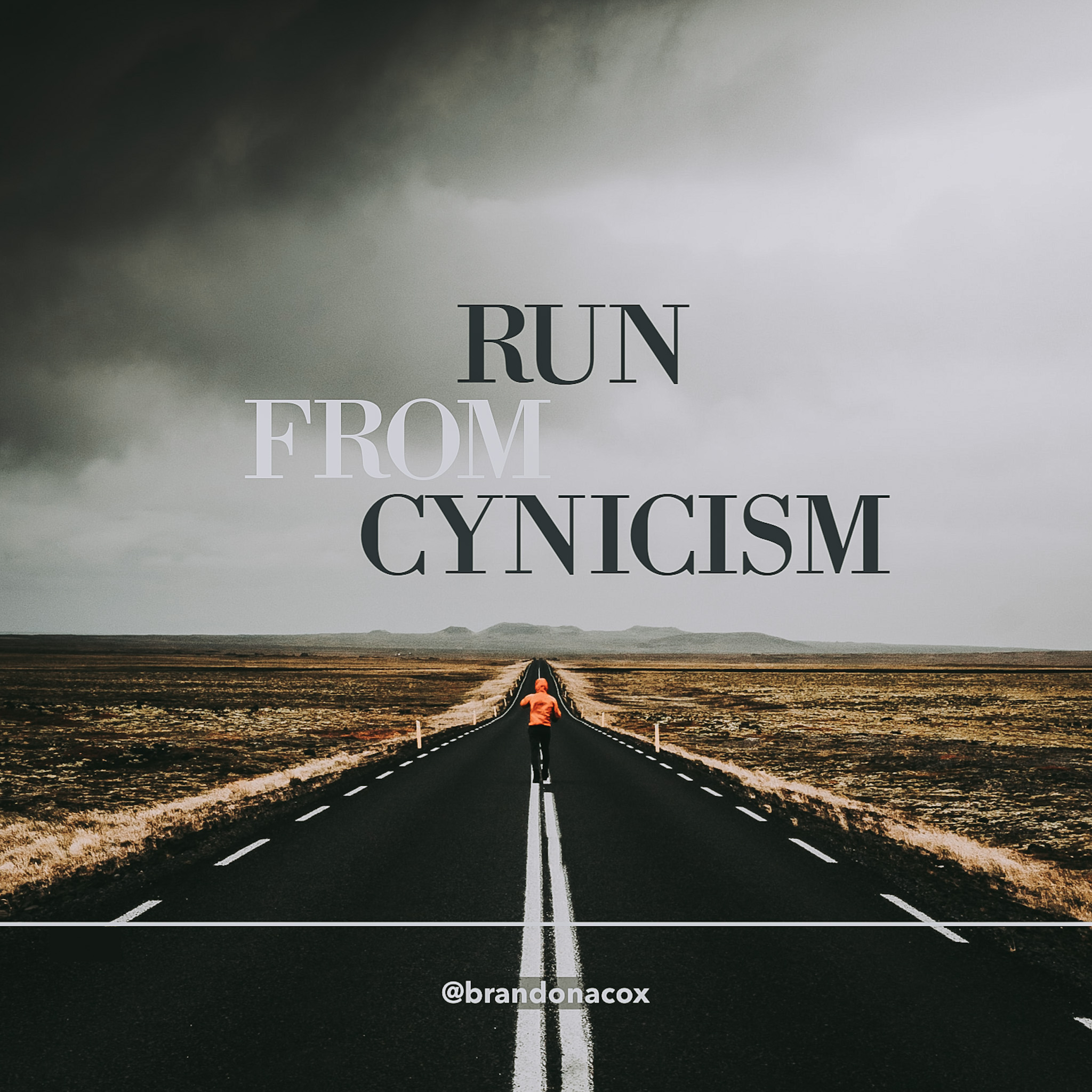 Run from Cynicism