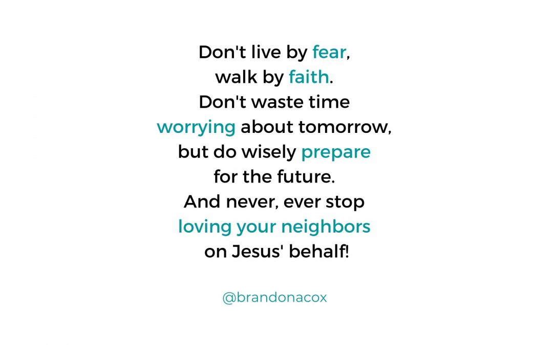 Walk by Faith, Not Fear, and Never Stop Loving Your Neighbor