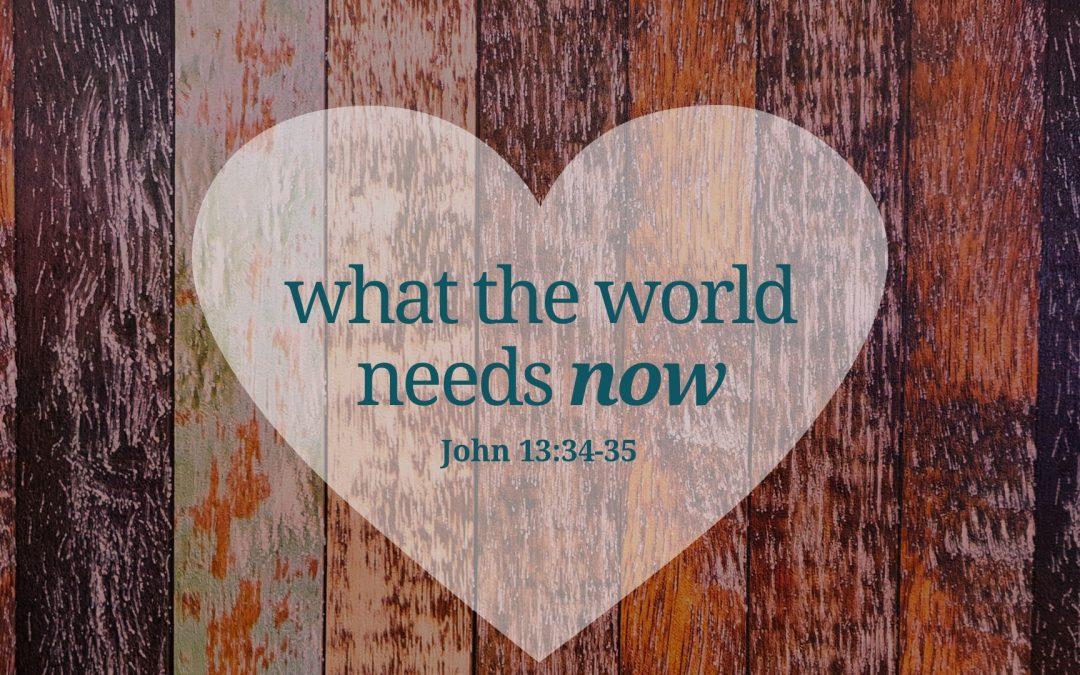 Sermon Series on Love: What the World Needs Now