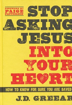 Should You Stop Asking Jesus Into Your Heart?